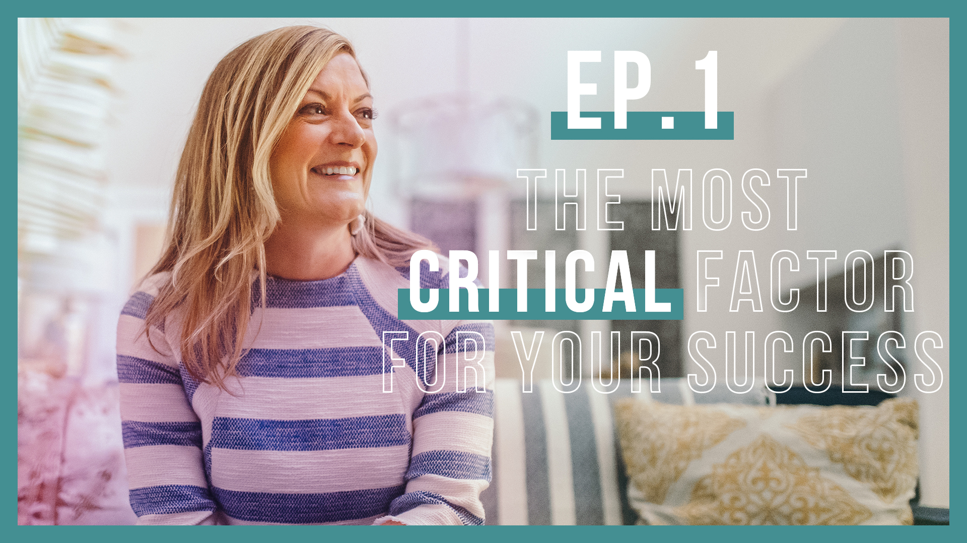 The Most Critical Factor for Your Success (Let's Be Real Podcast Ep.1)