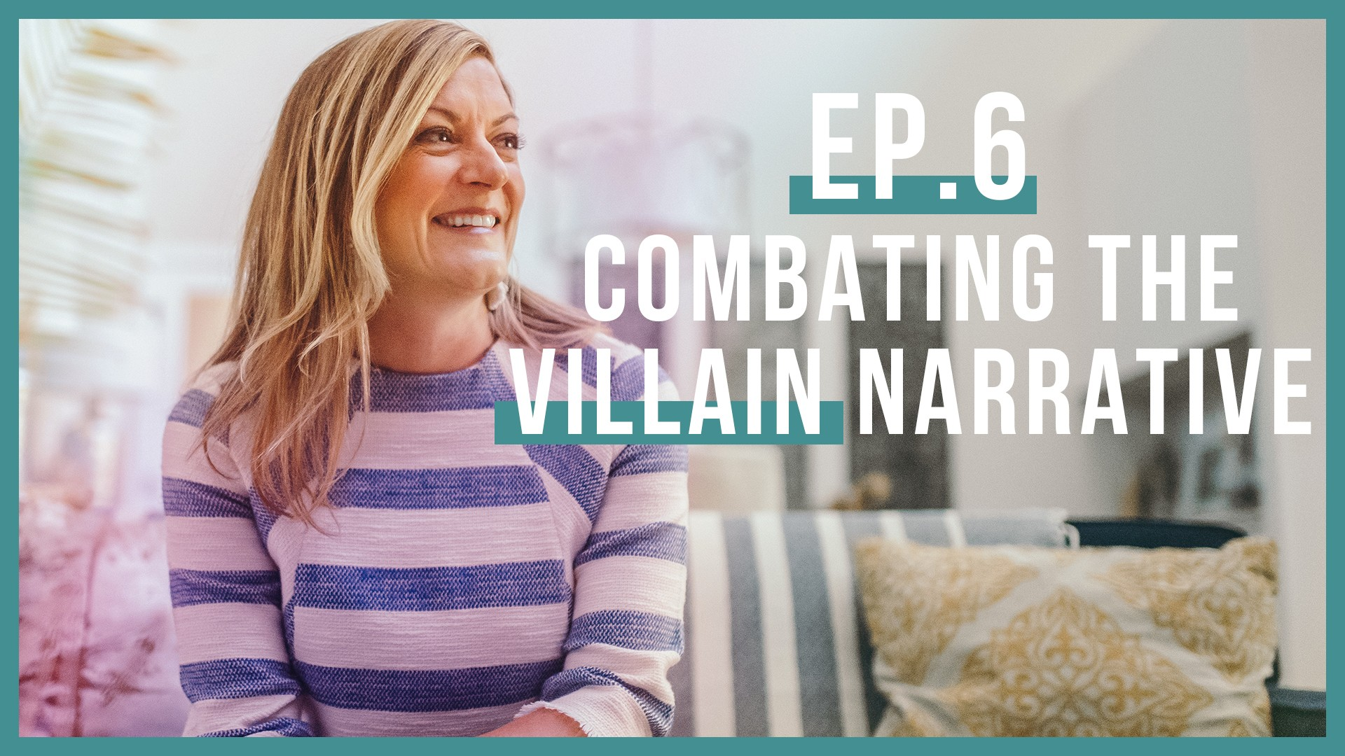 Combating the Villain Narrative (Let's Be Real, Ep. 6)