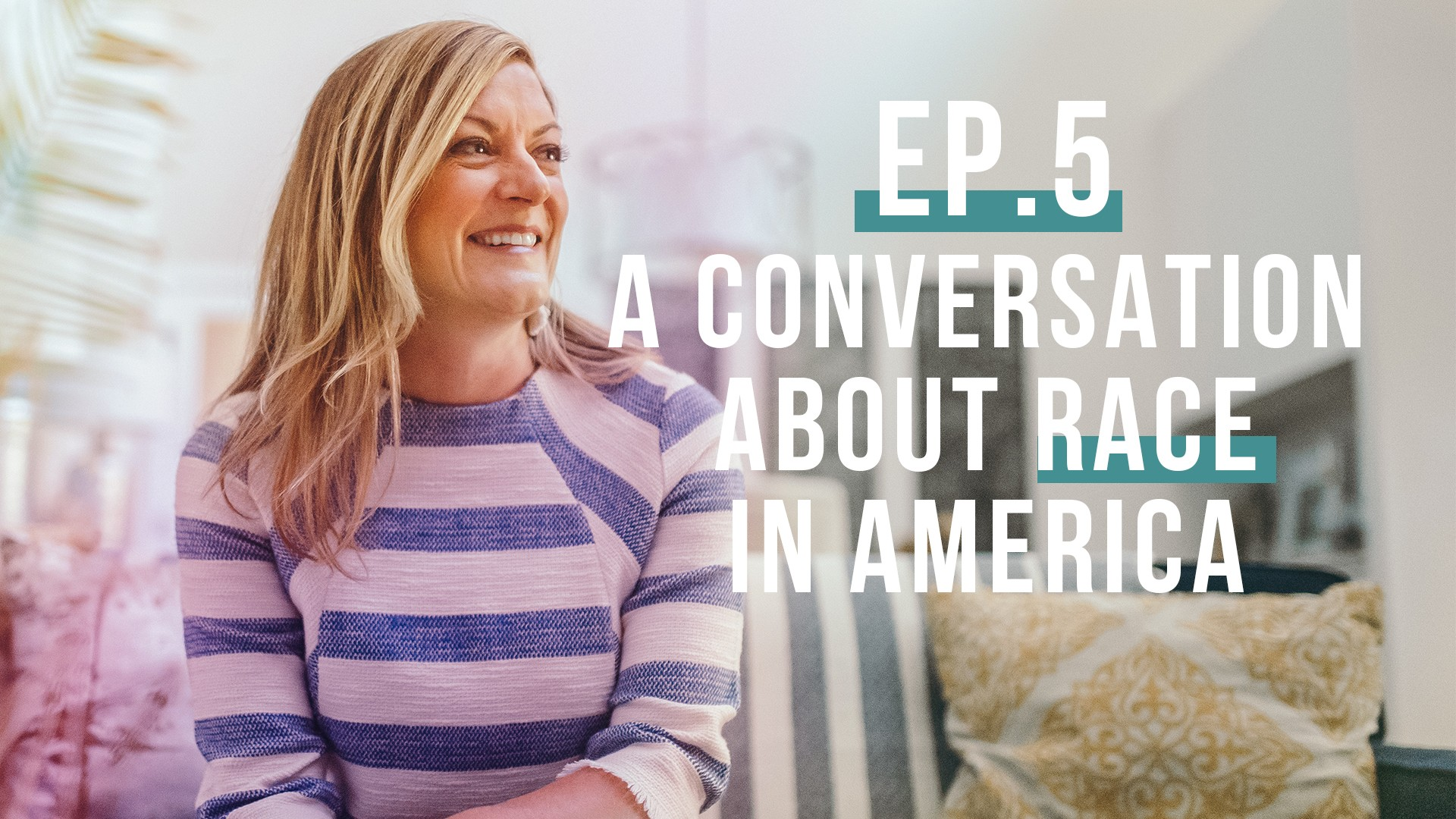 A Conversation about Race in America (Let's Be Real, Ep. 5)