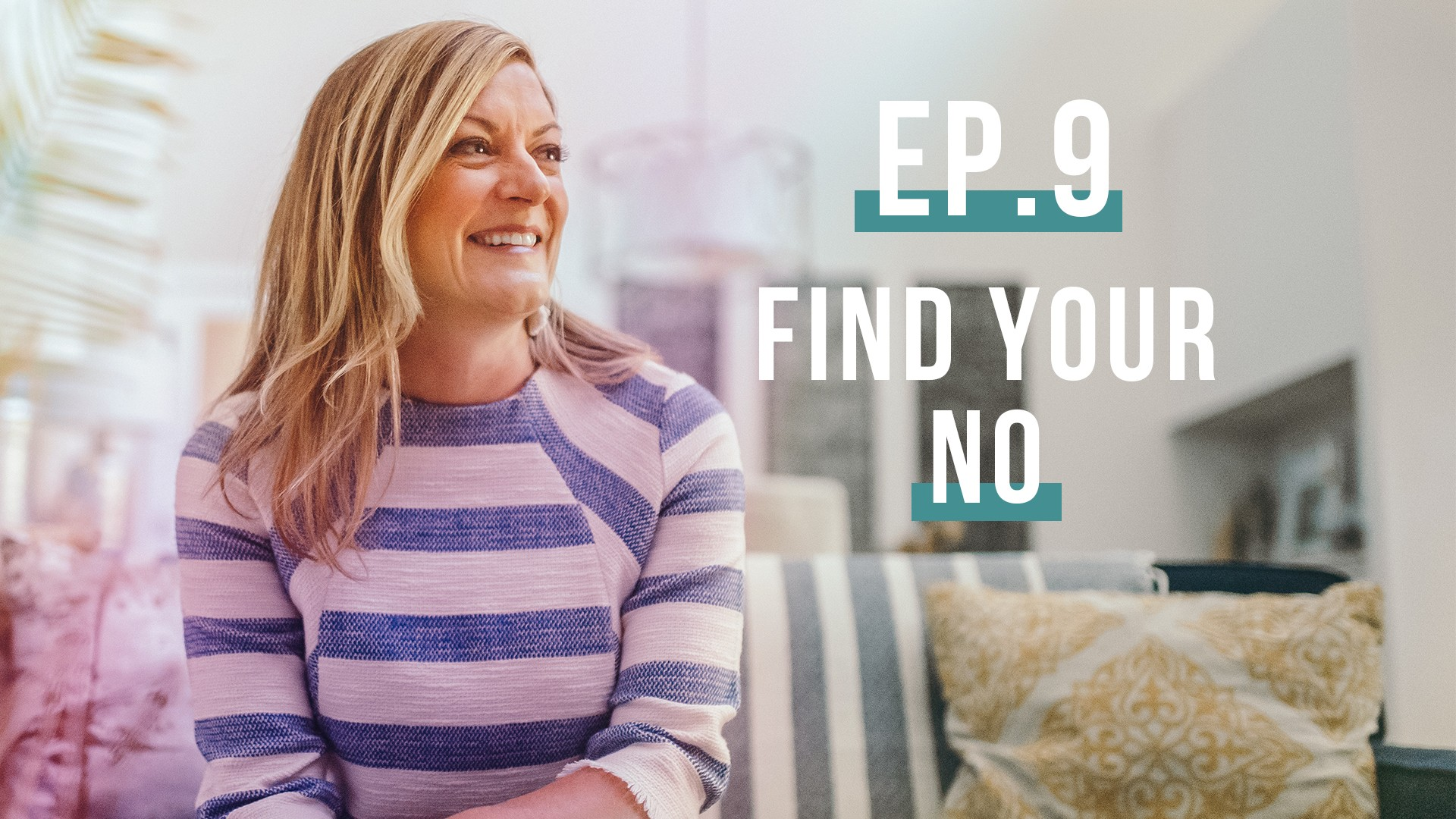 Find Your No… (Let's Be Real, Ep. 9)