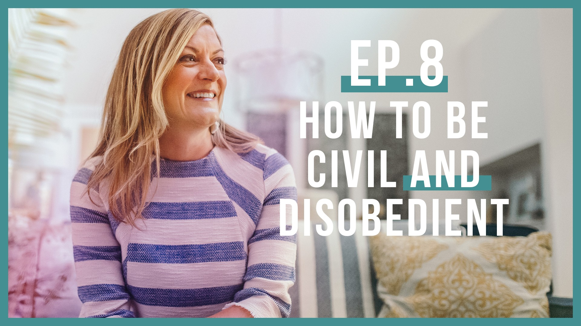 How to be Civil and Disobedient (Let's Be Real, Ep.8)