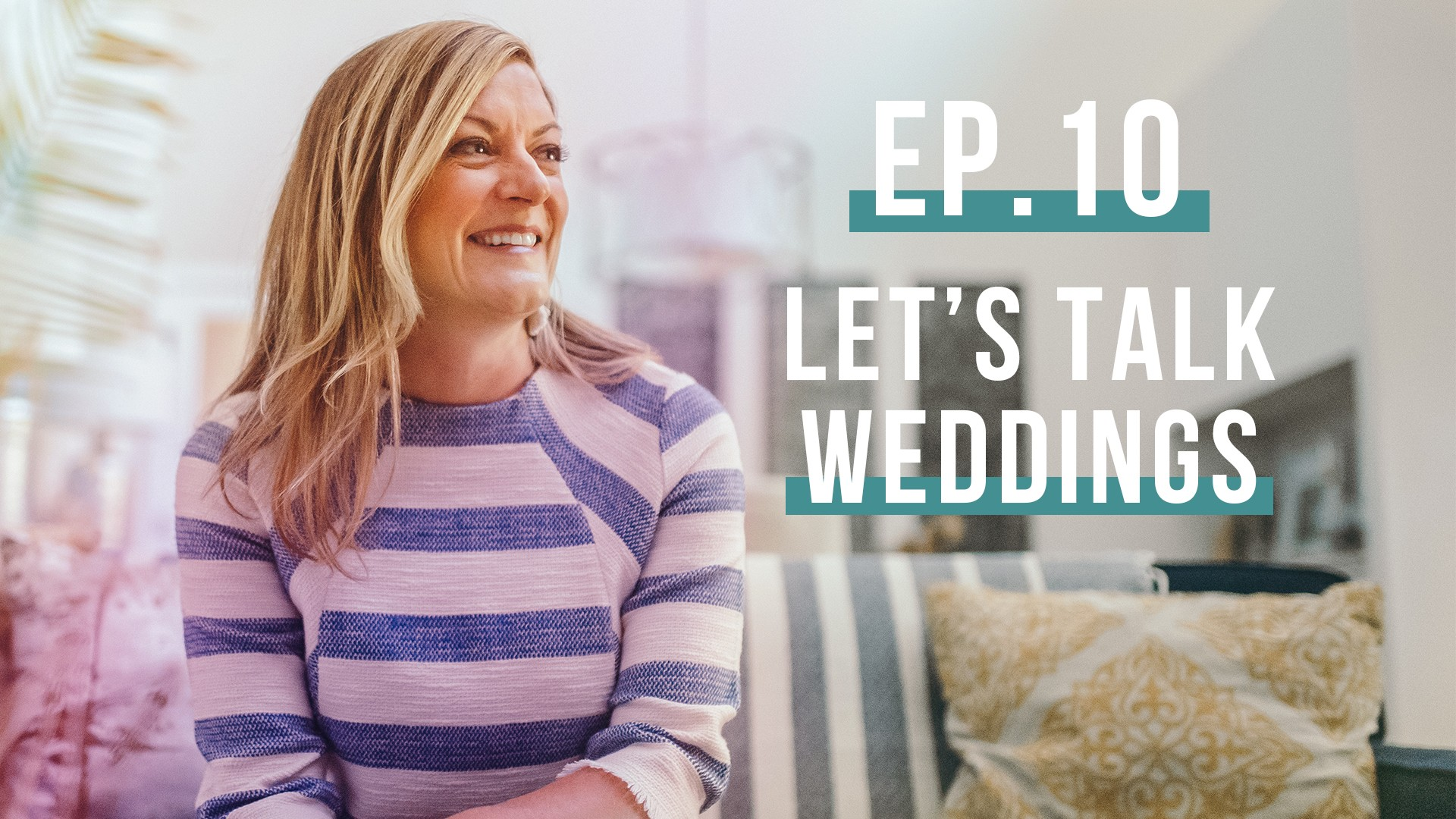 Let's Talk Weddings! (Let's Be Real, Ep. 10)