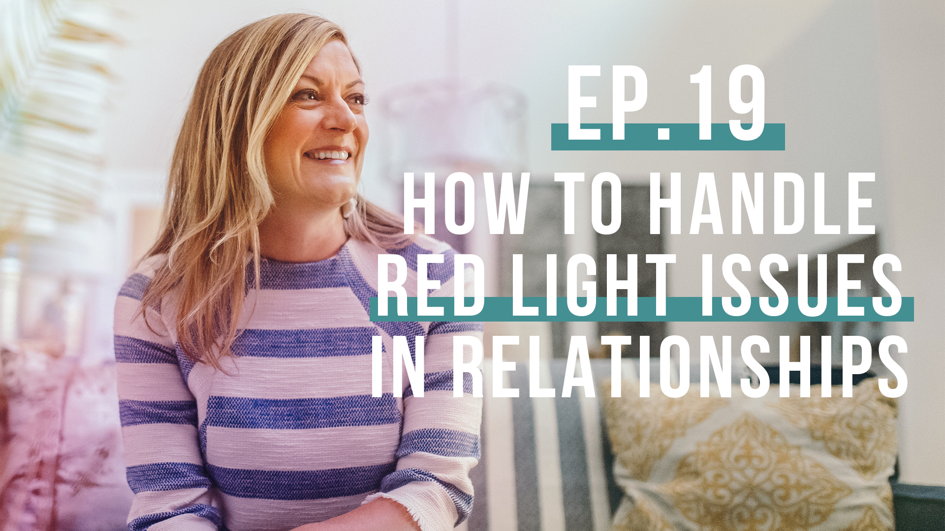 How to Handle Red Light Issues In Your Relationships (Let's Be Real, Ep. 19)
