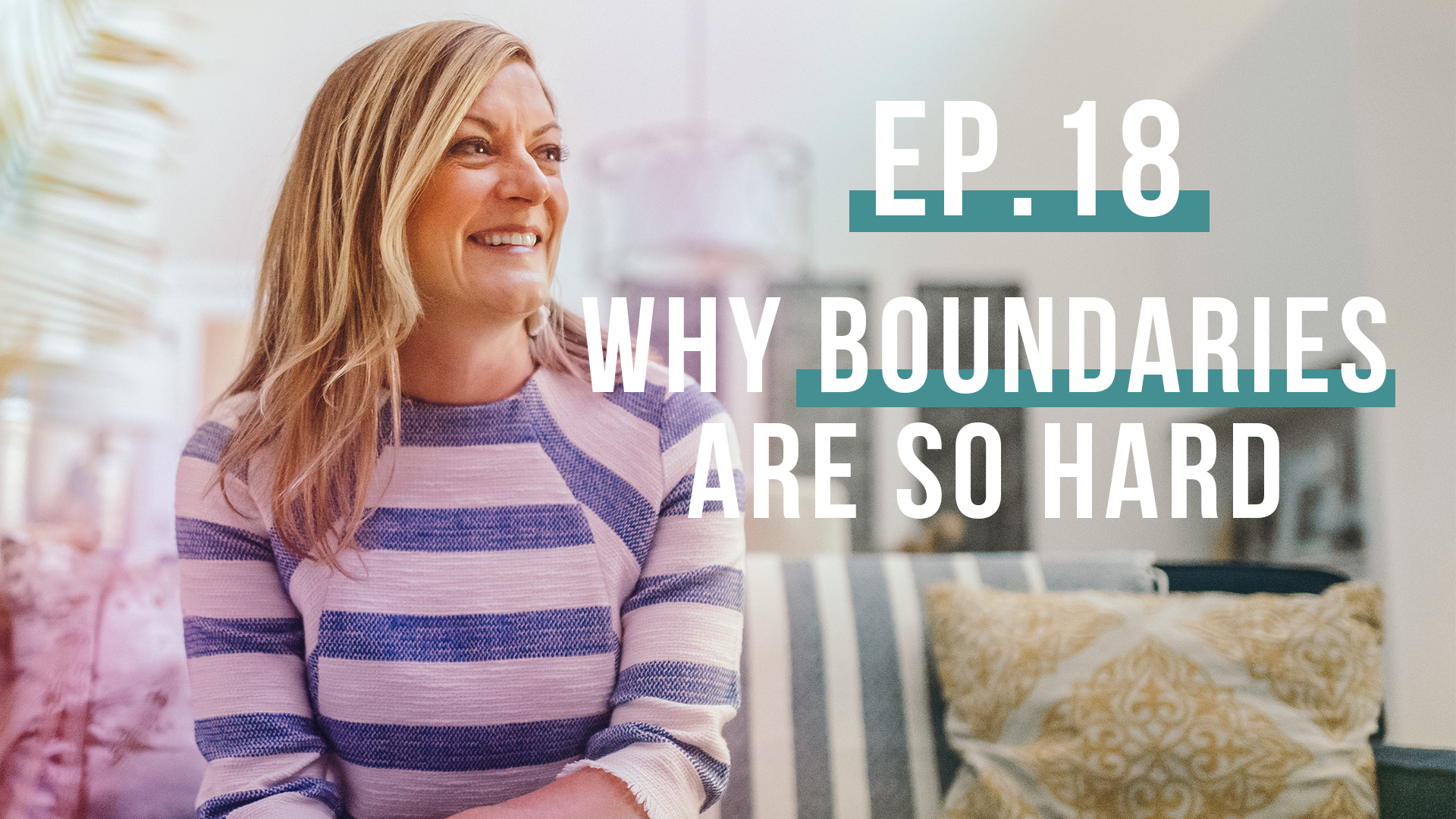 Why Boundaries are So Hard… and What to do About It (Let's Be Real, Ep. 18)