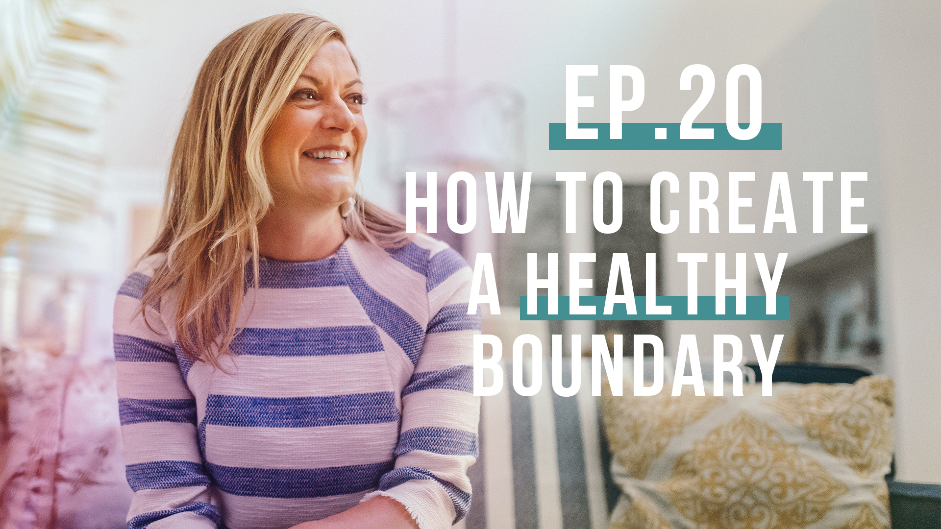 How to Create a Healthy Boundary (Let's Be Real, Ep. 20)