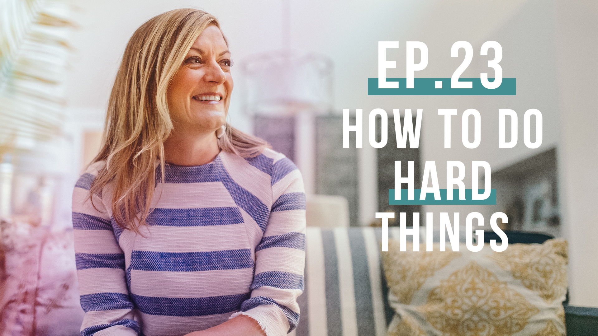 How to do Hard Things (WERK Series) | Let's Be Real Podcast Ep.23