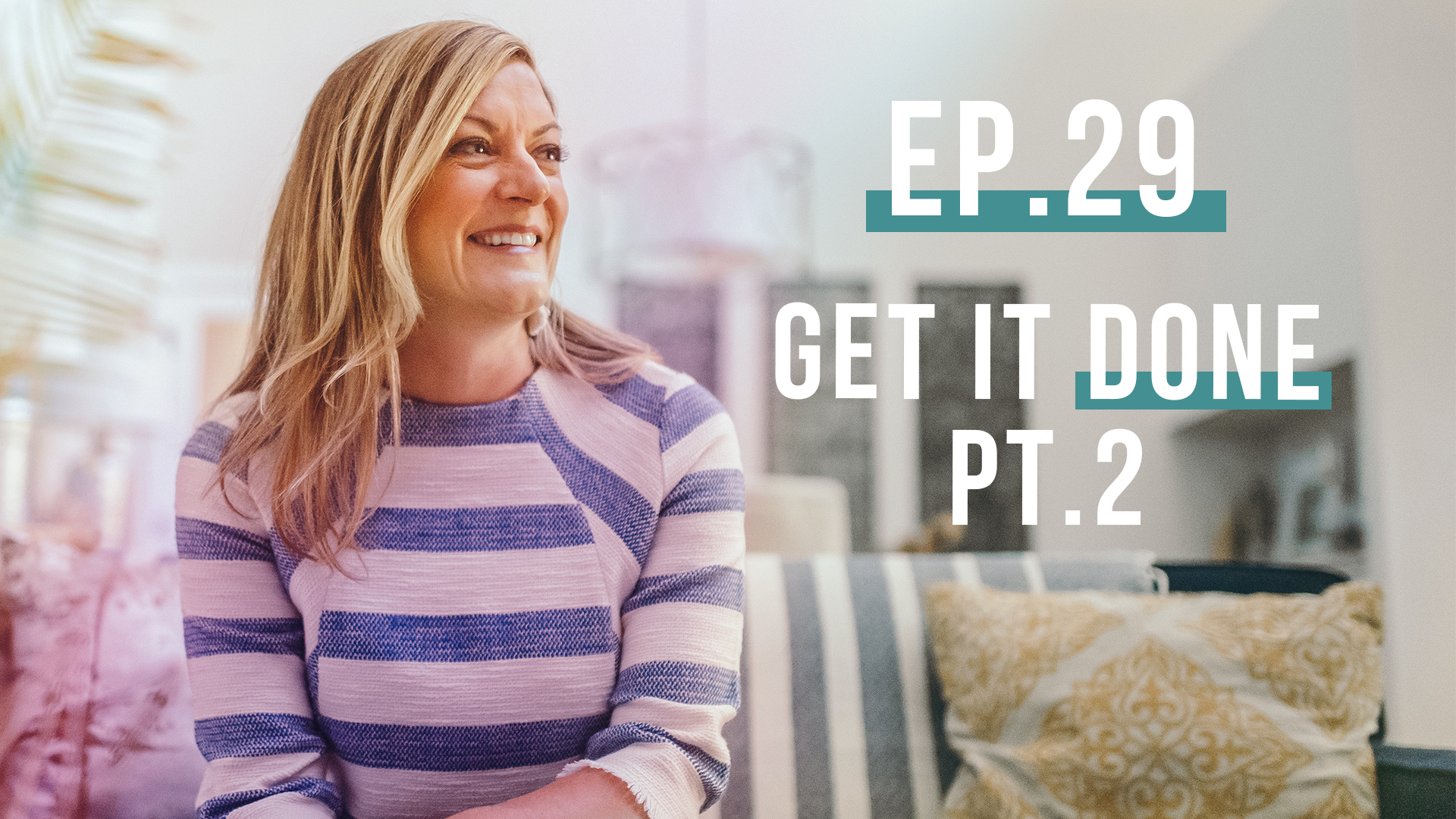 Get It Done, Pt 2 | Let's Be Real Podcast Ep. 29