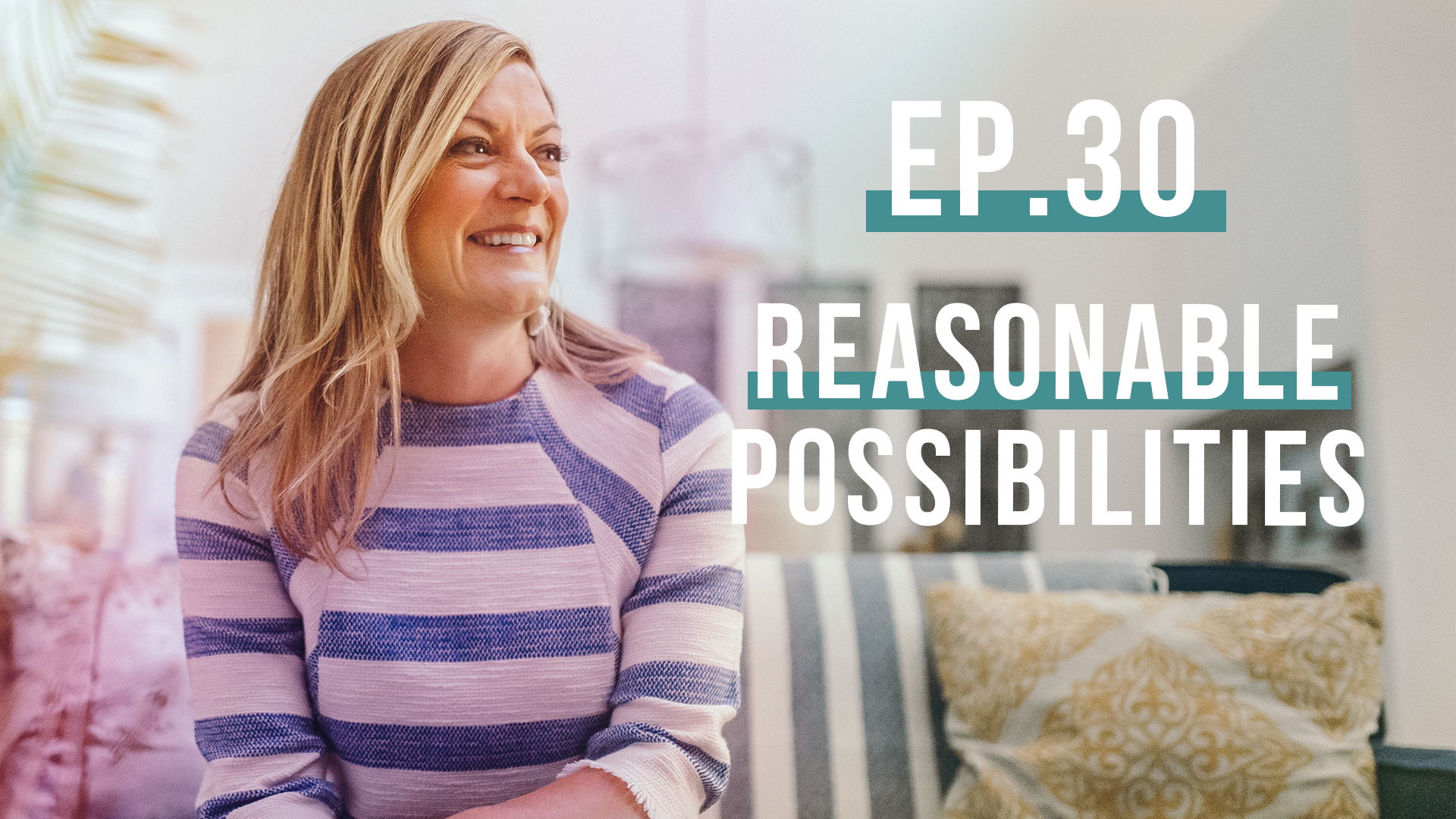Reasonable Possibilities | Let's Be Real Podcast, Ep. 30