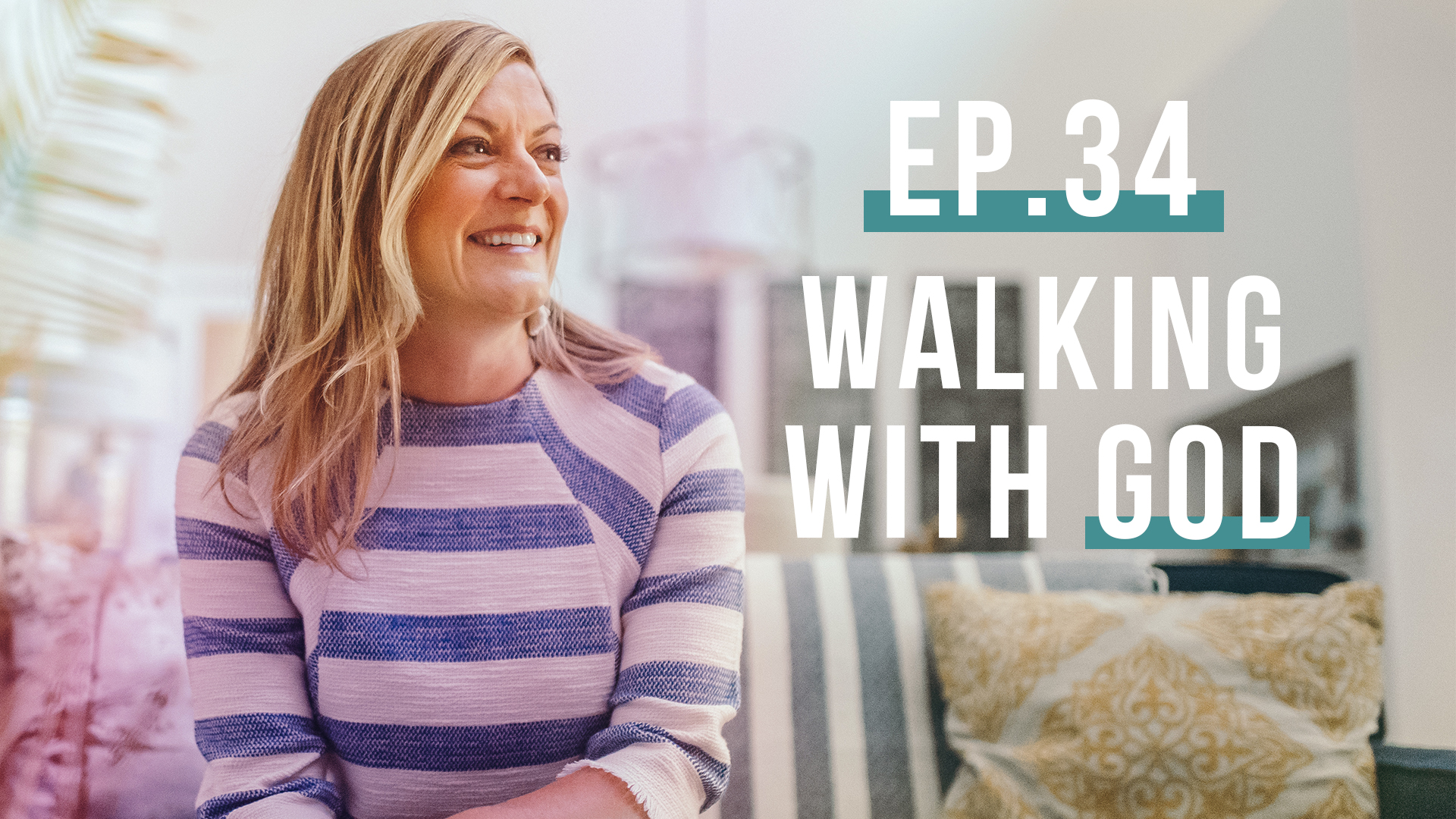 Walking with God | Let's Be Real, Ep. 34