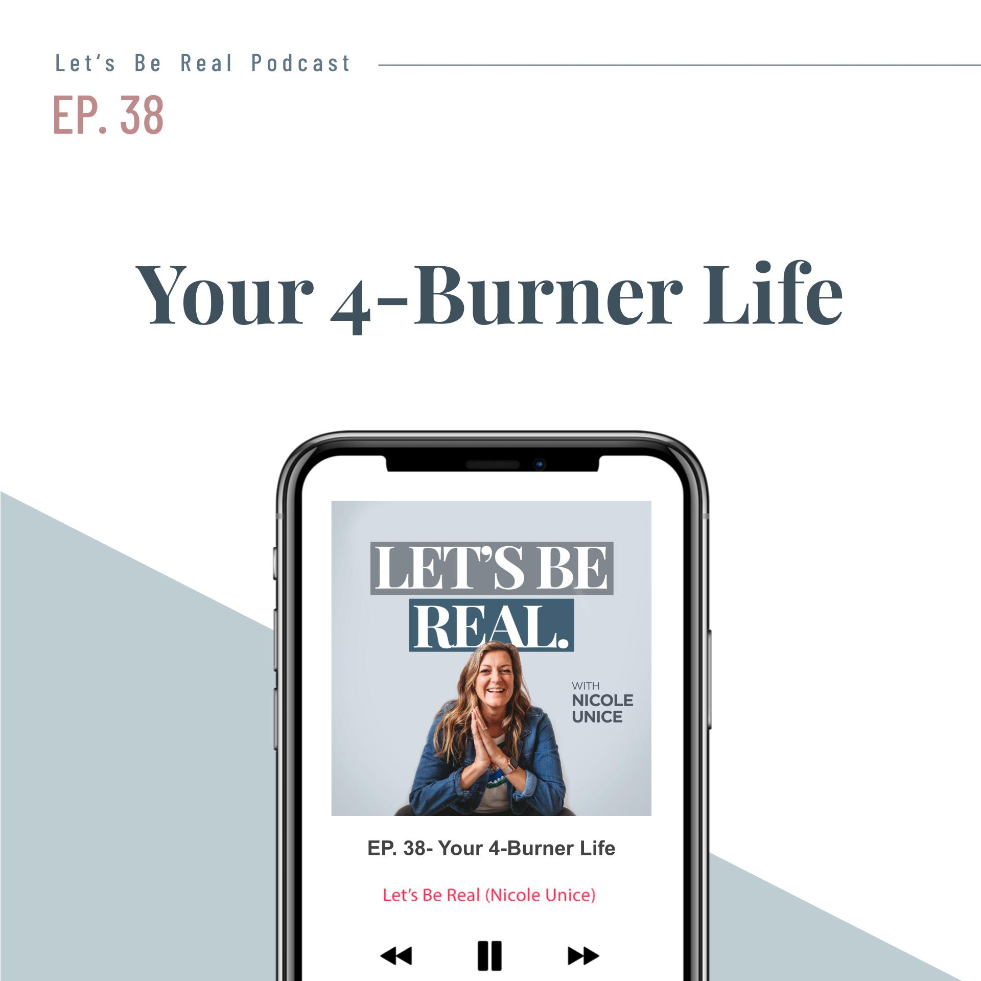Your 4-Burner Life | Let's Be Real Podcast, Ep. 38