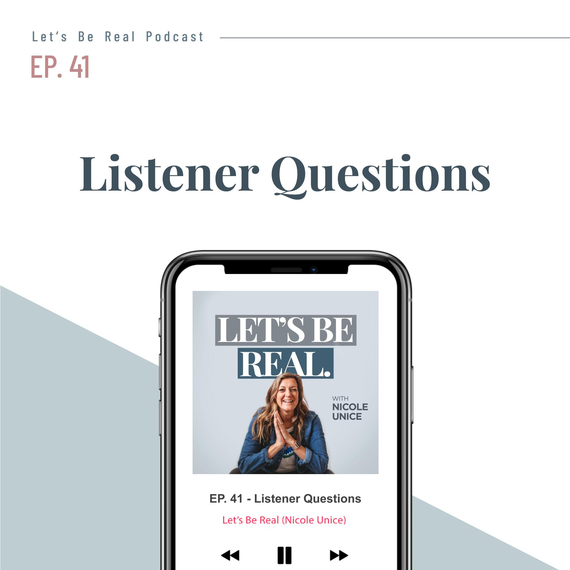 Listener Questions | Let's Be Real Podcast, Ep. 41