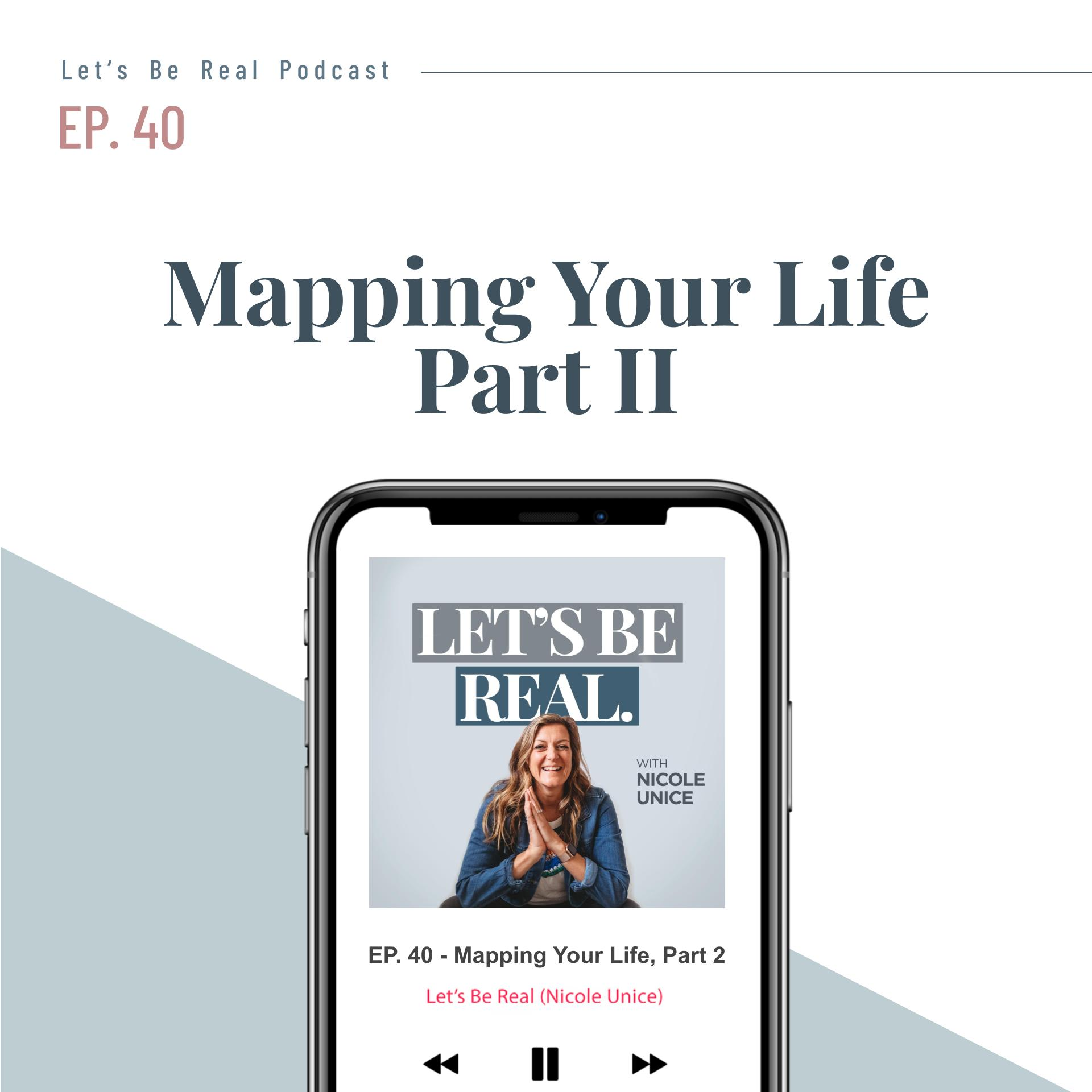 Mapping Your Life – Part 2 | Let's Be Real Podcast, Ep. 40