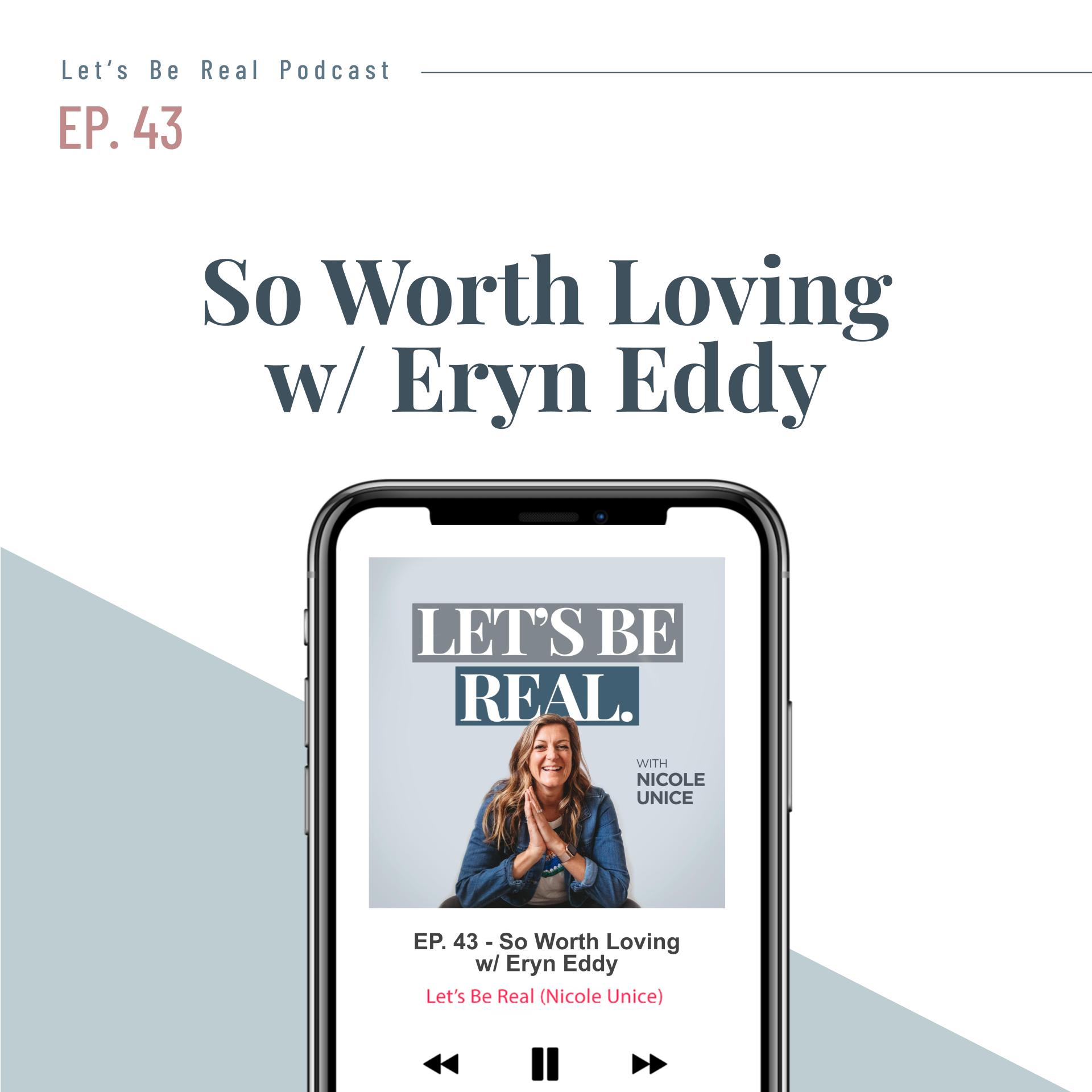 So Worth Loving with Eryn Eddy | Let's Be Real Podcast, Ep. 43