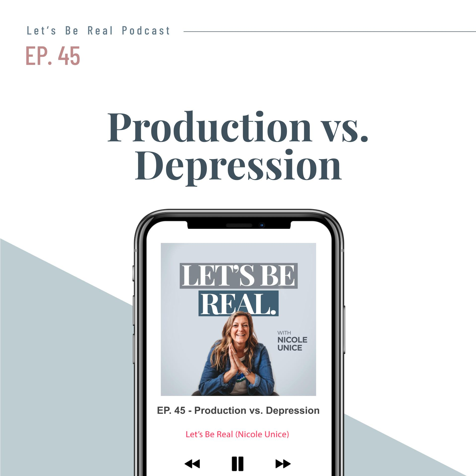 Production Vs. Depression | Let's Be Real Podcast, Episode 45